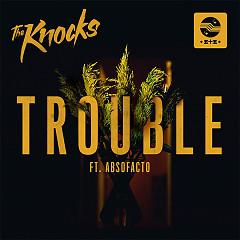 Trouble (Single) - The Knocks, Absofacto