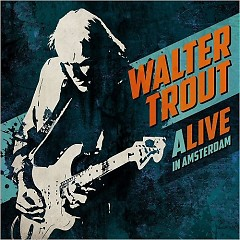 Alive In Amsterdam (CD1) - Walter Trout
