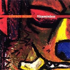 COWBOY BEBOP: Vitaminless - Yoko Kanno