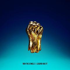Legend Has It (Single) - Run The Jewels