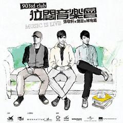 903 Id Club Music Is Live 1st Night (Disc 3)  - Trương Kính Hiên,Lâm Hựu Gia,Trắc Điền