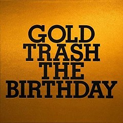 GOLD TRASH CD1 - The Birthday