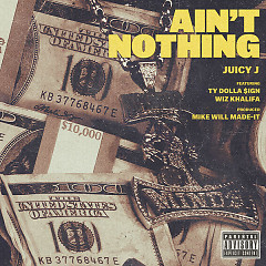 Ain't Nothing (Single) - Juicy J, Wiz Khalifa, Ty Dolla $ign
