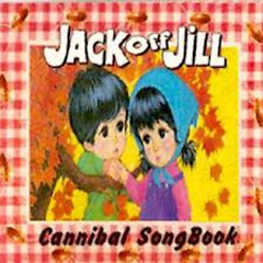 Cannibal Songbook - Jack Off Jill