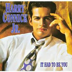 It Had To Be You - Harry Connick,Jr