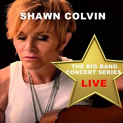 Big Bang Concert Series: Shawn Colvin (Live) - Shawn Colvin