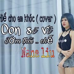 Con Sẽ Về Sớm Thôi (Để Cho Em Khóc Cover) (Single) - Nana Liu