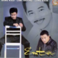 Em Tôi  - Lam Trường,Thanh Long Bass,Bằng Kiều