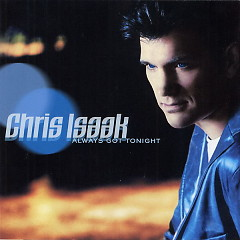 Always Got Tonight - Chris Isaak