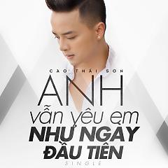 Album Anh Vẫn Yêu Em Như Ngày Đầu Tiên (Single) - Cao Thái Sơn