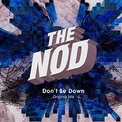 Don't Be Down (Original Mix) (Single) - The Nod