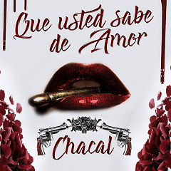 Que Usted Sabe De Amor (Single) - Chacal