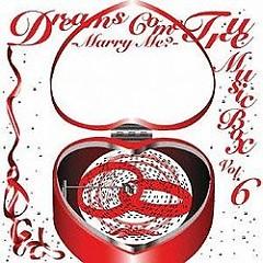 DREAMS COME TRUE Music Box Vol. 6 -Marry Me-