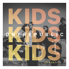 Kids (Acoustic) (Single) - OneRepublic