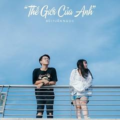 Thế Giới Của Anh (Single) - Bùi Tuấn Ngọc