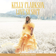 Love So Soft (Ryan Riback Remix) - Kelly Clarkson