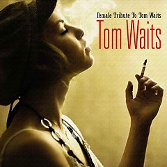 Female Tribute To Tom Waits - Vol.1 Disc 4 - Tom Waits
