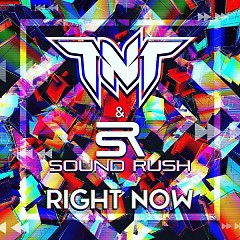 Right Now (Single) - TNT, Sound Rush