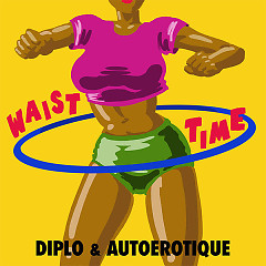 Waist Time (Single) - Diplo, Autoerotique