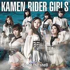Break the shell - Kamen Rider GIRLS