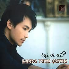 Tại Vì Ai   - Lương Tùng Quang
