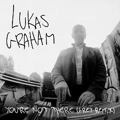 You're Not There (Grey Remix) (Single) - Lukas Graham