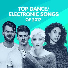 Top Dance/ Electronic Songs Of 2017