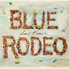 Small Miracles  - Blue Rodeo