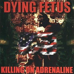 Killing On Adrenaline - Dying Fetus