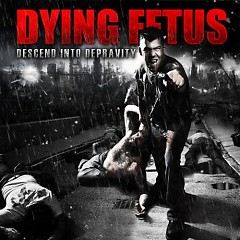 Descend Into Depravity - Dying Fetus