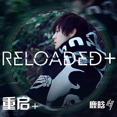 Reloaded + - Lộc Hàm
