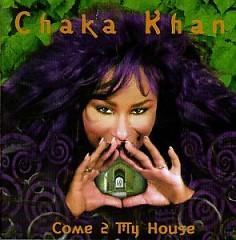 Come 2 My House - Chaka Khan