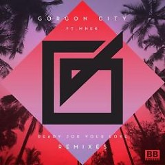 Ready For Your Love (Remixes) - Gorgon City