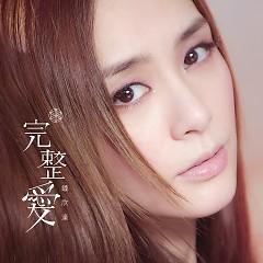 完整爱 / Tình Yêu Trọn Vẹn - Chung Hân Đồng