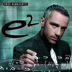 E2 (CD2) - Eros Ramazzotti
