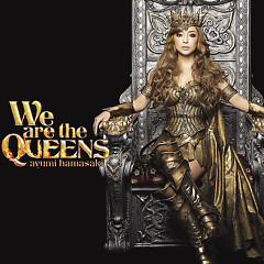 We are the QUEENS - Ayumi Hamasaki