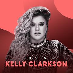 Những Bài Hát Hay Nhất Của Kelly Clarkson - Kelly Clarkson