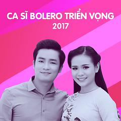 Ca Sĩ Bolero Triển Vọng 2017 - Various Artists