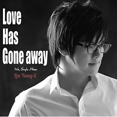 Love Has Gone Away - Lim Young IL
