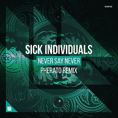 Never Say Never (Pherato Remix) - Sick Individuals