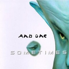 Sometimes - And One