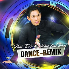 Mai Tuấn Và Những Tình Khúc - Dance Remix