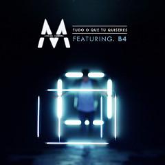 Tudo O Que Tu Quiseres (Single) - Mickael Carreira, B4