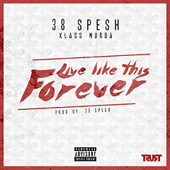 Live Like This Forever (Single) - 38 Spesh, Klass Murda