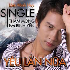Yêu Lần Nữa - Lâm Minh Huy