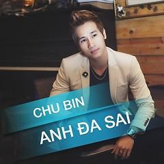 Anh Đã Sai - Chu Bin