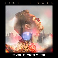 Life Is Easy - Bright Light Bright Light