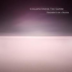 Fragments Of A Prayer - Collapse Under The Empire