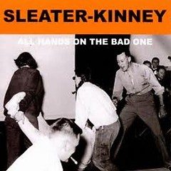 All Hands On The Bad One - Sleater-Kinney