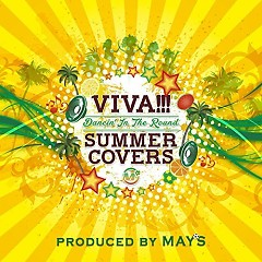 VIVA!!! SUMMER COVERS~Dancin'In The Round~ - MAY'S